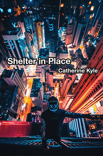 Shelter in Place by Catherine Kyle