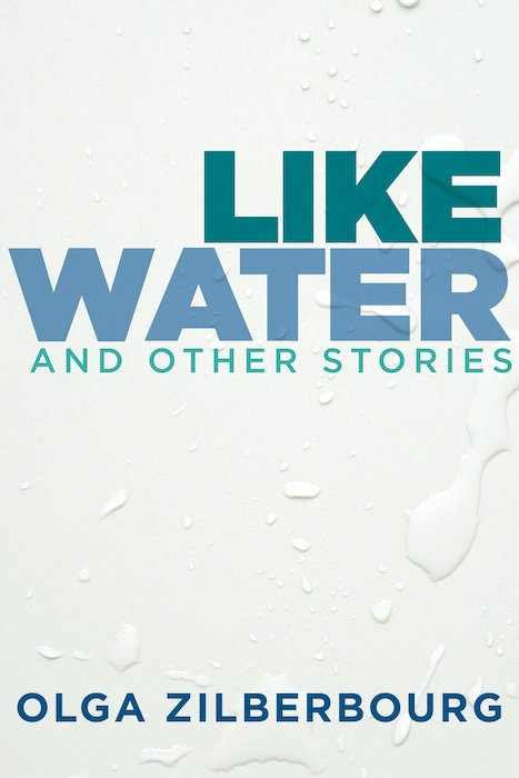 Like Water And Other Stories by Olga Zilberbourg